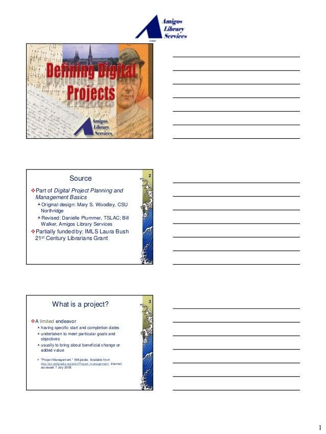 1 2 Source Part of Digital Project Planning and Management Basics Original design: Mary S. Woodley, CSU Northridge Revi...