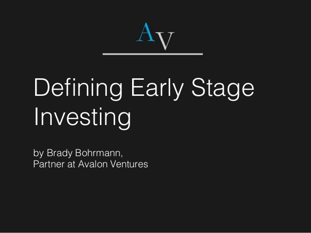 Defining Early Stage Investing by Brady Bohrmann, Partner at Avalon Ventures