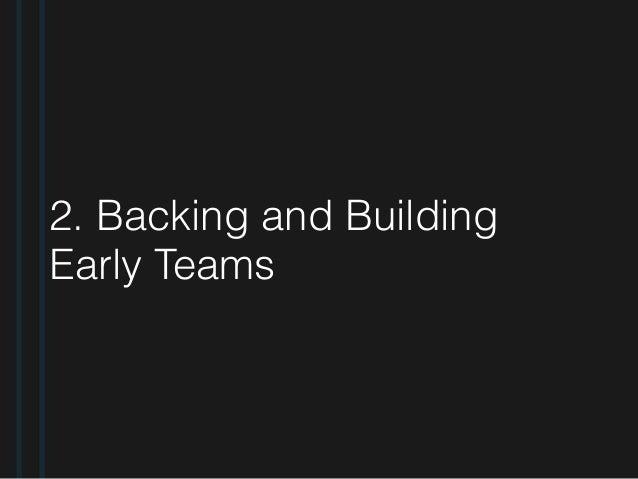 2. Backing and Building Early Teams