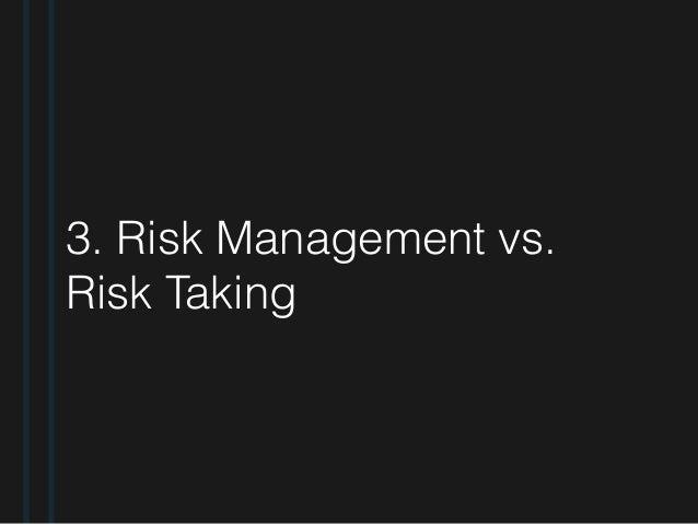 3. Risk Management vs. Risk Taking