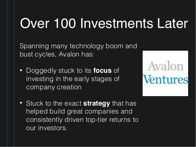 Over 100 Investments Later Spanning many technology boom and bust cycles, Avalon has: • Doggedly stuck to its focus of inv...