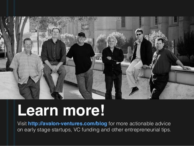 Learn more! Visit http://avalon-ventures.com/blog for more actionable advice on early stage startups, VC funding and other...