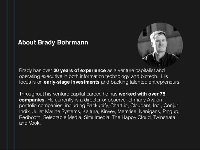 About Brady Bohrmann Brady has over 20 years of experience as a venture capitalist and operating executive in both informa...