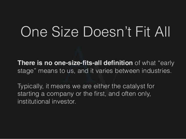 """One Size Doesn't Fit All There is no one-size-fits-all definition of what """"early stage"""" means to us, and it varies between i..."""