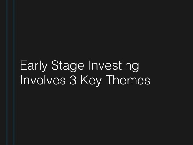 Early Stage Investing Involves 3 Key Themes