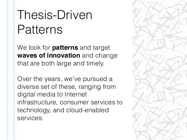 Thesis-Driven Patterns We look for patterns and target waves of innovation and change that are both large and timely. Over...