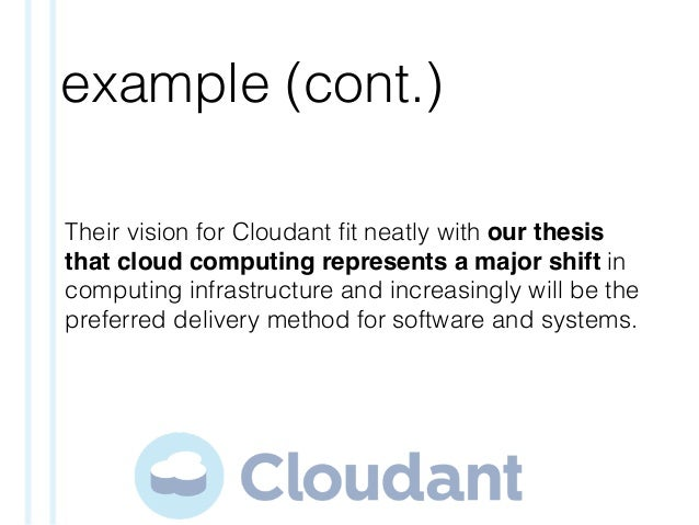 example (cont.) Their vision for Cloudant fit neatly with our thesis that cloud computing represents a major shift in compu...