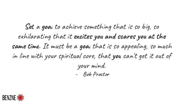 Set a goal to achieve something that is so big, so exhilarating that it excites you and scares you at the same time. It mu...