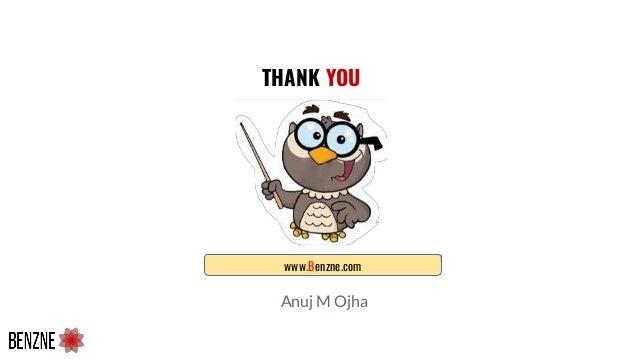 THANK YOU www.Benzne.com Anuj M Ojha