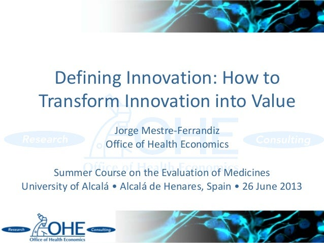 Defining Innovation: How to Transform Innovation into Value Jorge Mestre-Ferrandiz Office of Health Economics 1 Summer Cou...