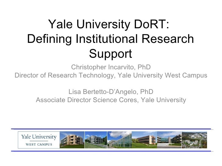 Yale University DoRT:   Defining Institutional Research              Support                  Christopher Incarvito, PhDDi...