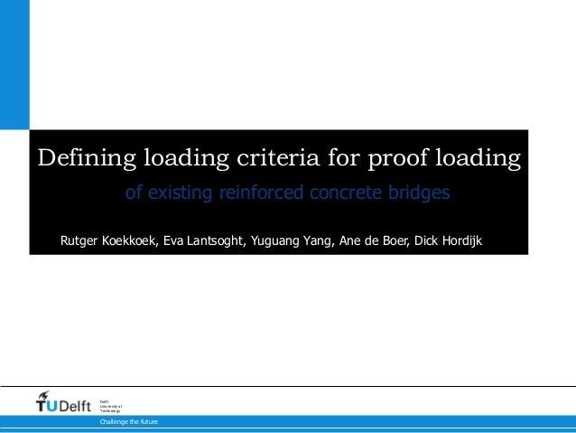 Challenge the future Delft University of Technology Defining loading criteria for proof loading Rutger Koekkoek, Eva Lants...