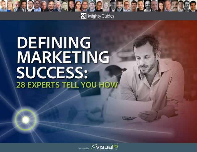 Defining Marketing success: 28 Experts Tell You How Sponsored by: