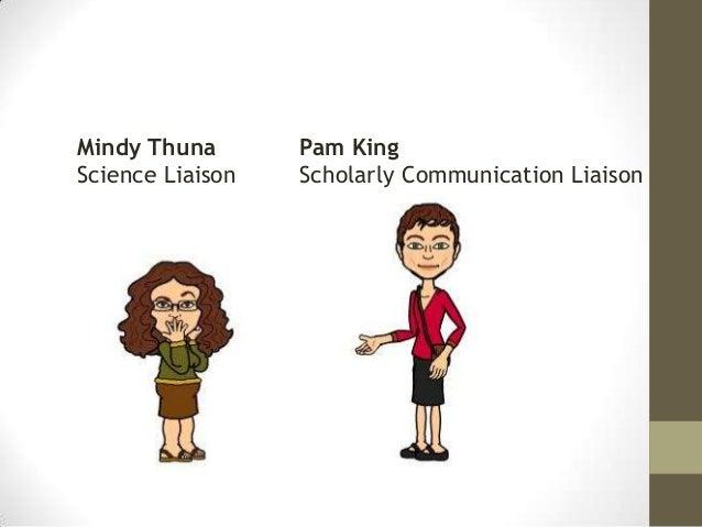 Mindy Thuna Science Liaison Pam King Scholarly Communication Liaison