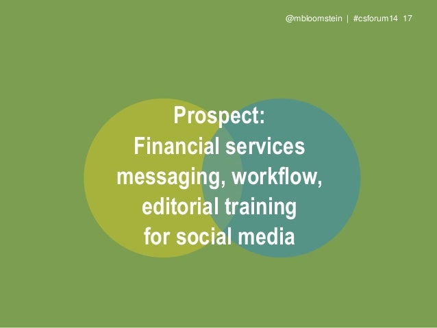 @mbloomstein | #csforum14 19 Prospect: Midmarket institutional investment messaging, workflow, editorial training for soci...
