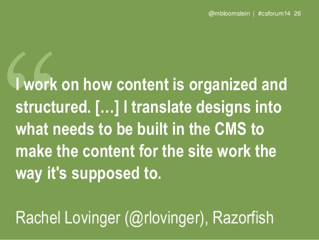 @mbloomstein | #csforum14 28 I'm a content strategist. This means I help clients and companies figure out how, when, and w...