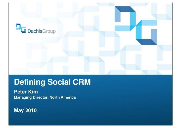 Defining Social CRM Peter Kim Managing Director, North America   May 2010
