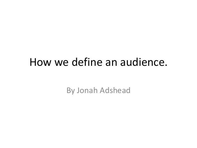 How we define an audience. By Jonah Adshead