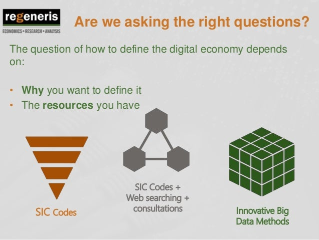 Are we asking the right questions? The question of how to define the digital economy depends on: • Why you want to define ...