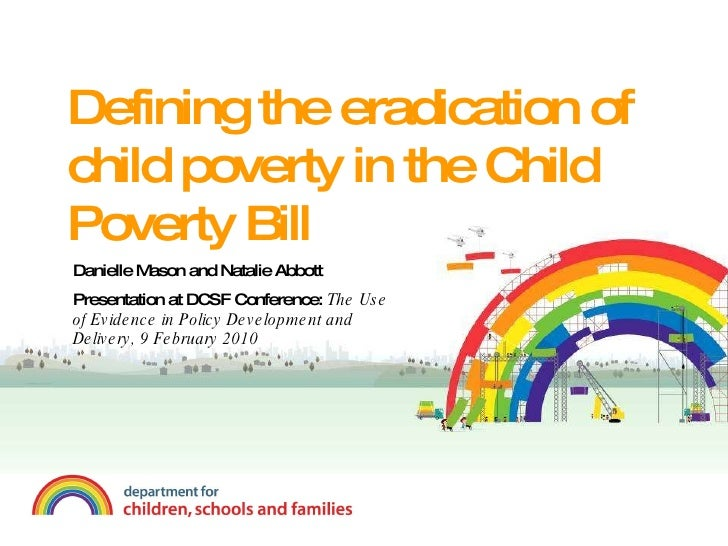 Defining the eradication of child poverty in the Child Poverty Bill   Danielle Mason and Natalie Abbott Presentation at DC...