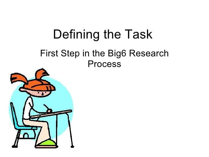 Defining the Task First Step in the Big6 Research Process
