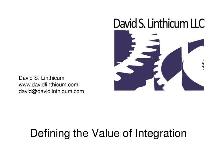 David S. Linthicum www.davidlinthicum.com david@davidlinthicum.com         Defining the Value of Integration