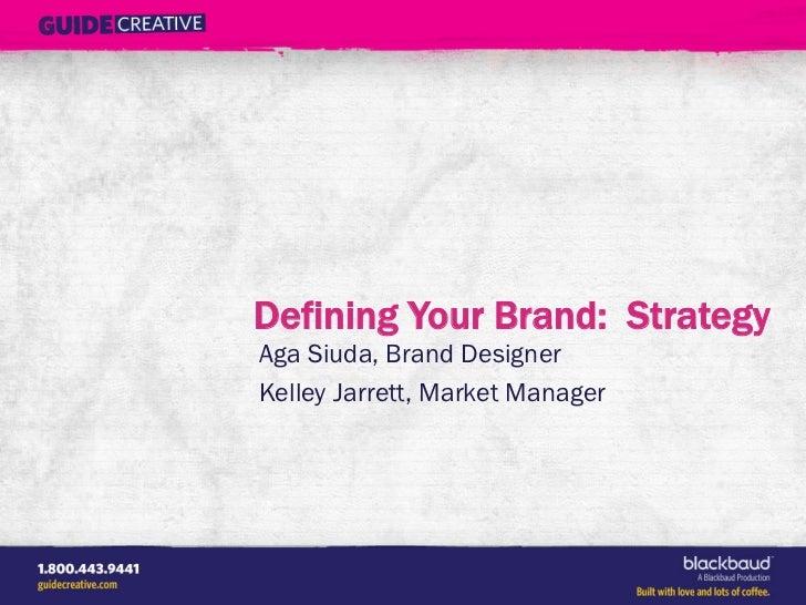 Defining Your Brand: StrategyAga Siuda, Brand DesignerKelley Jarrett, Market Manager