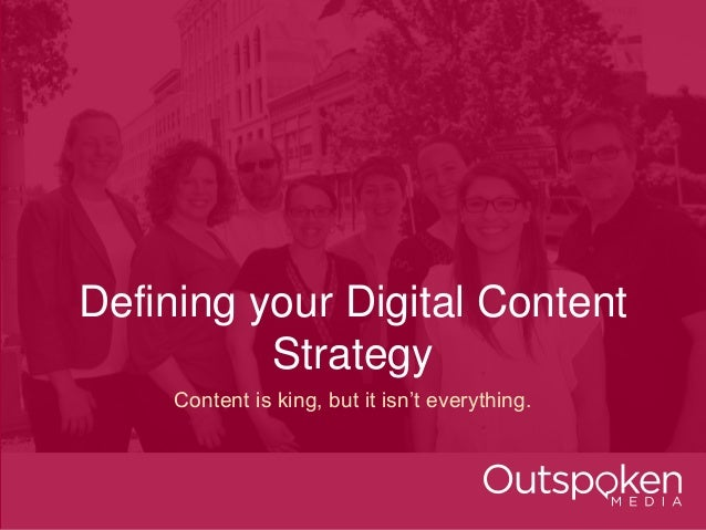 Defining your Digital Content  Strategy  Content is king, but it isn't everything.