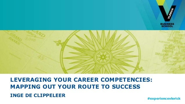 LEVERAGING YOUR CAREER COMPETENCIES:  MAPPING OUT YOUR ROUTE TO SUCCESS  INGE DE CLIPPELEER  #experiencevlerick