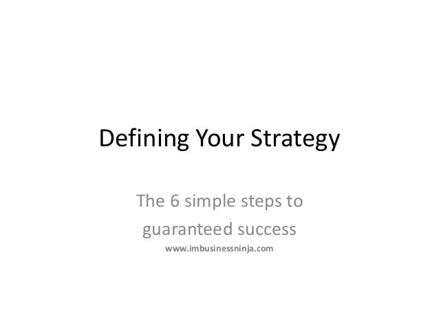 Defining Your Strategy The 6 simple steps to guaranteed success www.imbusinessninja.com