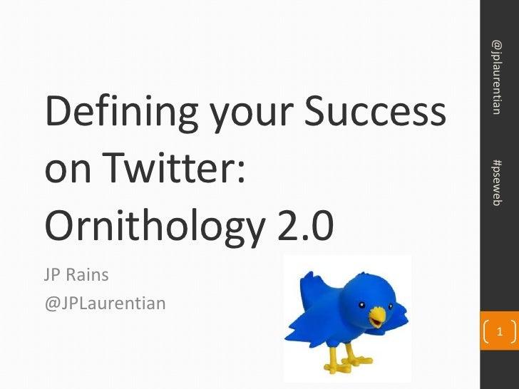 @jplaurentianDefining your Successon Twitter:                        #psewebOrnithology 2.0JP Rains@JPLaurentian          ...