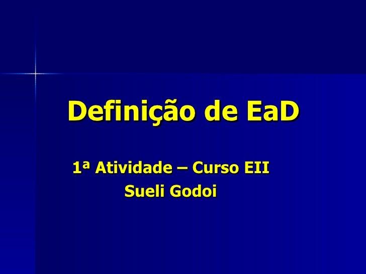 Definição de EaD 1ª Atividade – Curso EII Sueli Godoi