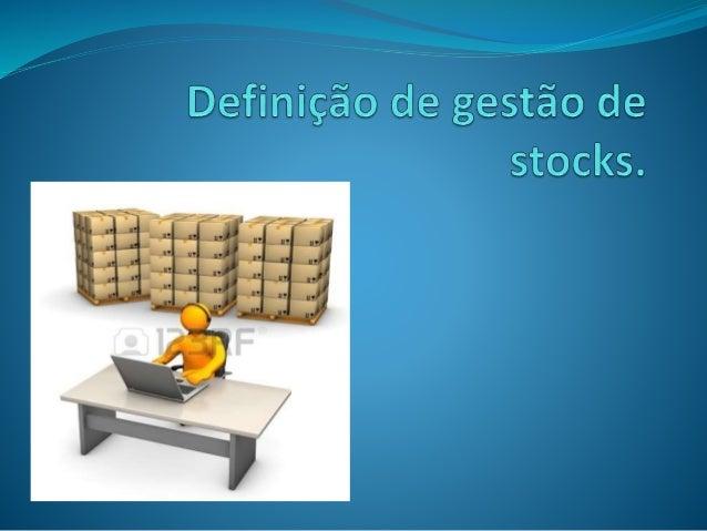 Definição de gestão de stocks.   A gestão de stocks é uma das tradicionais áreas  funcionais da empresa e que inclui, por...