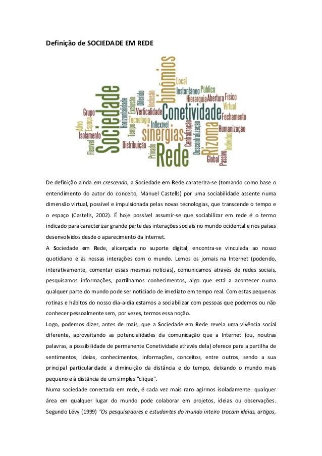 Definição de SOCIEDADE EM REDEDe definição ainda em crescendo, a Sociedade em Rede carateriza-se (tomando como base oenten...