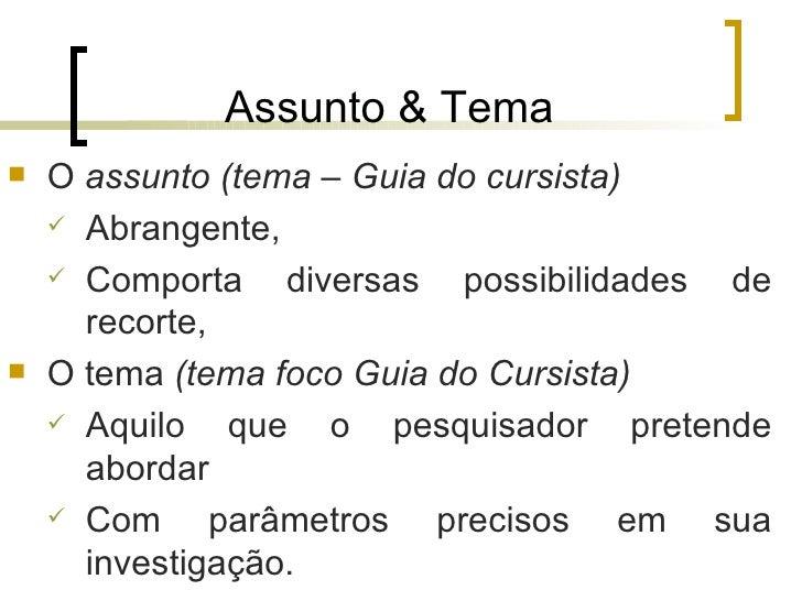 Assunto & Tema   O assunto (tema – Guia do cursista)     Abrangente,     Comporta     diversas possibilidades de      r...