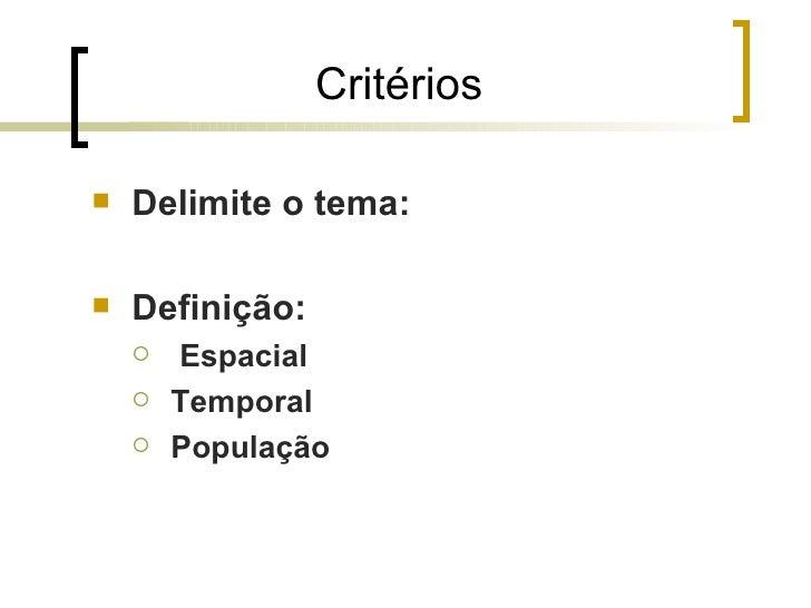 Critérios   Delimite o tema:   Definição:       Espacial       Temporal       População