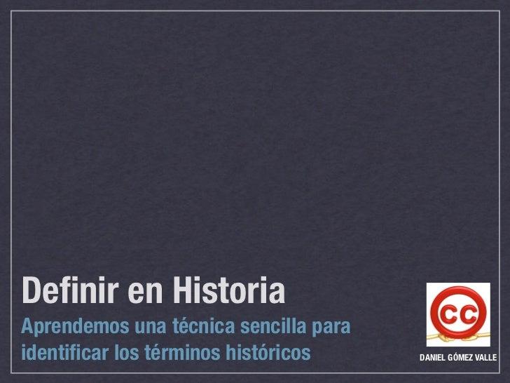 Definir en Historia Aprendemos una técnica sencilla para identificar los términos históricos     DANIEL GÓMEZ VALLE