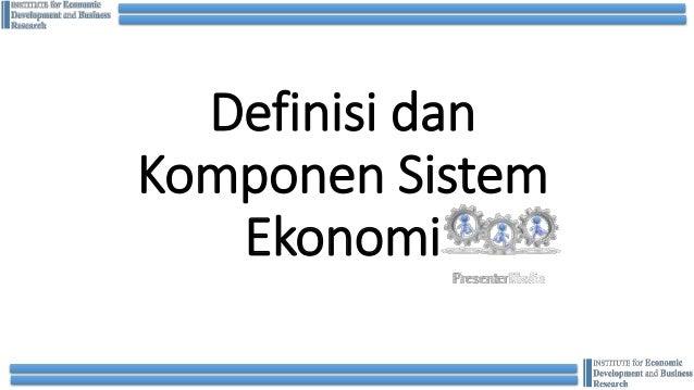 Definisi dan Komponen Sistem Ekonomi