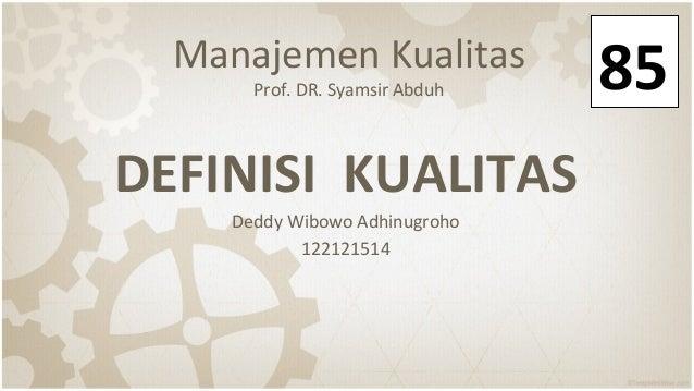 Manajemen Kualitas Prof. DR. Syamsir Abduh DEFINISI KUALITAS Deddy Wibowo Adhinugroho 122121514 85