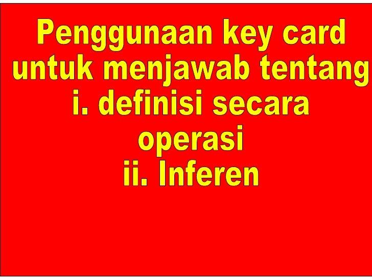 Penggunaan key card untuk menjawab tentang i. definisi secara operasi ii. Inferen Penggunaan key card untuk menjawab tenta...