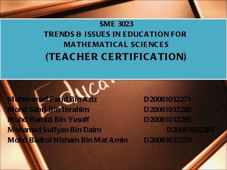 <ul><li>SME 3023 </li></ul><ul><li>TRENDS & ISSUES IN EDUCATION FOR  </li></ul><ul><li>MATHEMATICAL SCIENCES </li></ul><ul...