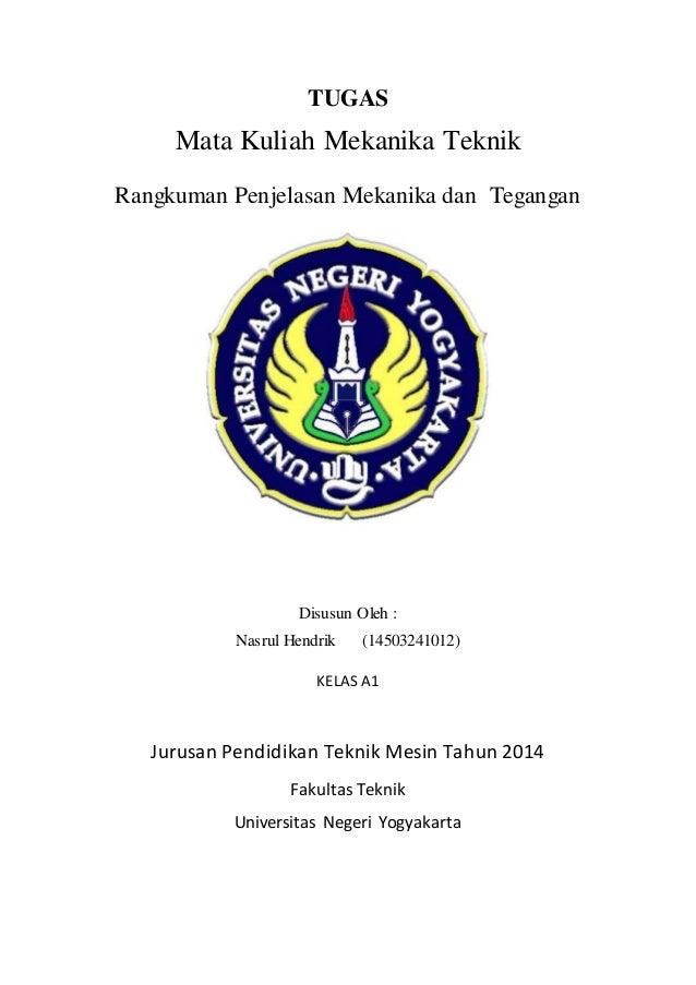 TUGAS Mata Kuliah Mekanika Teknik Rangkuman Penjelasan Mekanika dan Tegangan Disusun Oleh : Nasrul Hendrik (14503241012) K...
