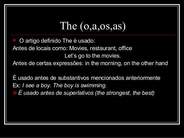 The (o,a,os,as)  O artigo definido The é usado: Antes de locais como: Movies, restaurant, office Let's go to the movies. ...