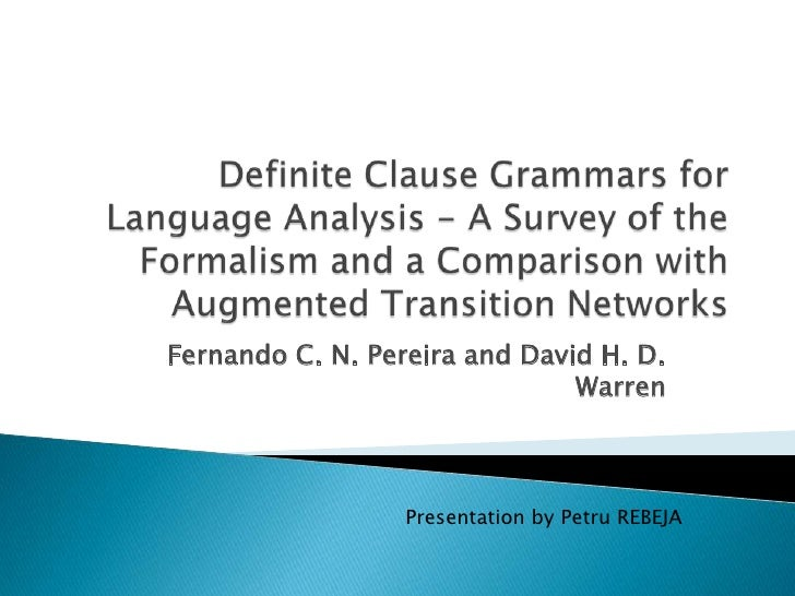 Definite Clause Grammars for Language Analysis - A Survey of the Formalism and a Comparison with Augmented Transition Netw...