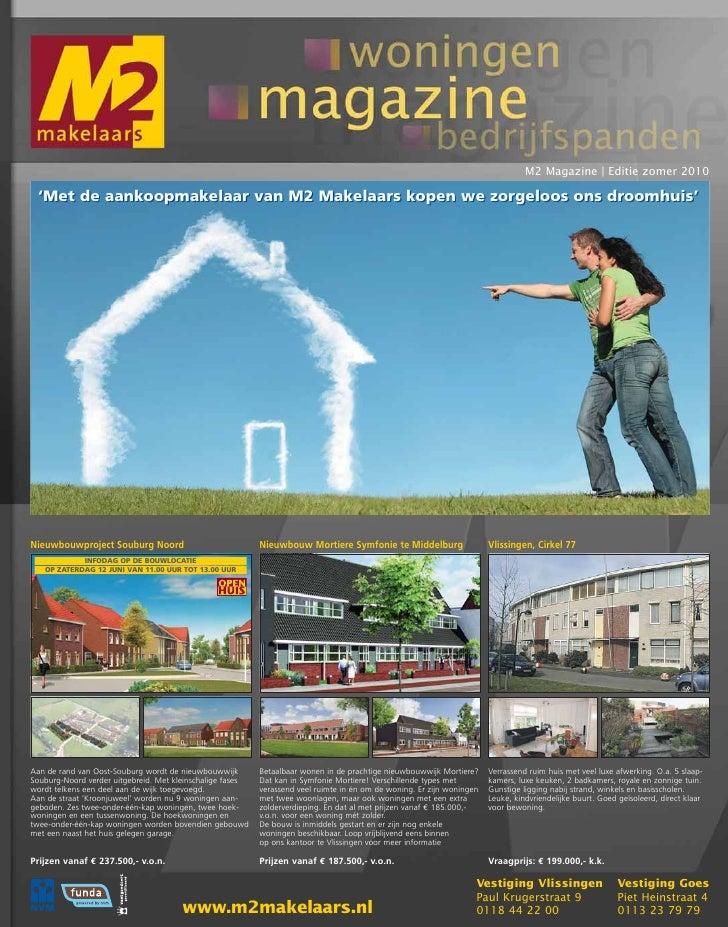 M2 Magazine   Editie zomer 2010   'Met de aankoopmakelaar van M2 Makelaars kopen we zorgeloos ons droomhuis'     Nieuwbouw...