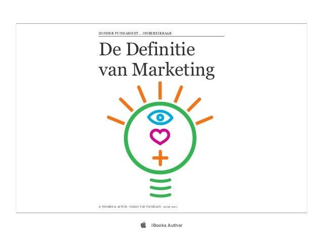 De Definitie van Marketing © PHOBOS & ACTOR - CARLO VAN TICHELEN - 2009-2011 ZONDER FUNDAMENT... ONBEREIKBAAR  iBooks Aut...