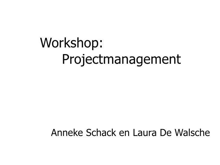 Workshop: Projectmanagement Anneke Schack en Laura De Walsche