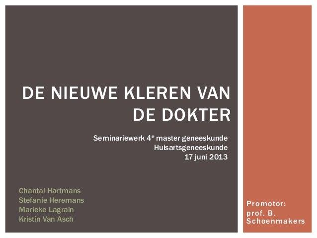 Promotor:prof. B.SchoenmakersDE NIEUWE KLEREN VANDE DOKTERChantal HartmansStefanie HeremansMarieke LagrainKristin Van Asch...