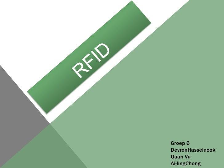 RFID<br />Groep 6<br />DevronHasselnook<br />Quan Vu<br />Ai-lingChong<br />