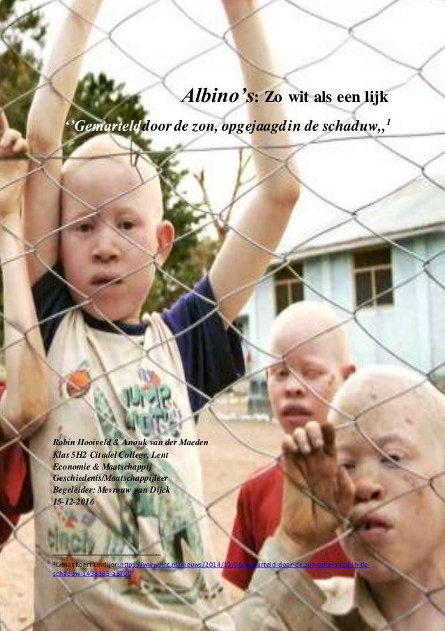 1 Albino's: Zo wit als een lijk ''Gemartelddoor de zon, opgejaagdin de schaduw,,1 Robin Hooiveld & Anouk van der Maeden Kl...